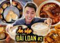 Ăn Sập Đài Loan #2: MÓN ĂN VUA CÀN LONG SAY MÊ? Du Lịch Đài Loan